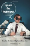 Ignore the Awkward by Uffe Ravnskov MD PhD